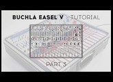 Buchla Easel V Tutorials: Episode 3 - Exploring the additional features in Buchla Easel V