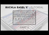 Buchla Easel V Tutorials: Episode 2 - Modulation and Control Sources
