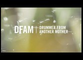 DFAM | Drummer From Another Mother
