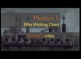 Motion 5 - Effet Walking Dead