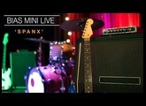 'SPANX' | BIAS MINI LIVE