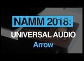 NAMM 2018: Universal Audio introduce Arrow