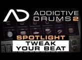 Addictive Drums 2 Spotlight: Tweak Your Beat
