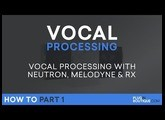 Vocal Processing with Neutron 2, Melodyne 4 & RX6 - P.1