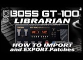 BOSS GT-100 Librarian IMPORT and EXPORT Patches [.mid files].