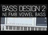 Bass Design 2: NI FM8 Vowel FM Bass