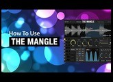How To Use Sound Guru's The Mangle - Overview