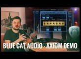 Blue Cat Audio: Axiom - Demonstration by Martin Miller