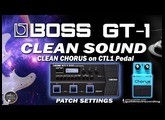 BOSS GT-1 CLEAN SOUND and Clean Chorus on CTL1 [Patch Settings].