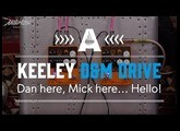 Dan here, Mick Here, Hello - Keeley D&M Drive