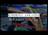 Eurorack Ambience | Mutable Instruments Stages, Plaits, Clouds and more