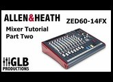 Allen & Heath ZED60-14FX Mixer Tutorial Part Two
