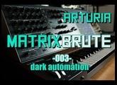 Arturia Matrixbrute // 003 - Dark Automation
