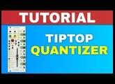 TIPTOP AUDIO QUANTIZER TUTORIAL ~ Eurorack module