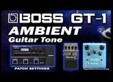 BOSS GT-1 AMBIENT Guitar Tone [Organ style, Shimmer, Violin Style Volume Swells].