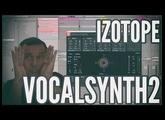 Izotope: VocalSynth 2 [FR]