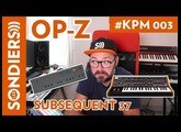 KPM #003 - TEENAGE ENGINEERING OP-Z, MOOG SUBSEQUENT 37 et 37 CV