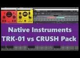 Native Instruments TRK 01 vs CRUSH Pack (Bite, Dirt & Freak) NO TALK (2018)