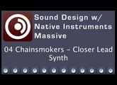 Sound Design with Native Instruments Massive - 04 Chainsmokers - Closer Lead Synth