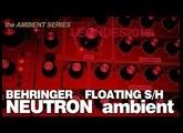 BERHINGER NEUTRON // Sample & Hold FOLATING