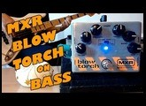 MXR Blow Torch (Bass Demo)