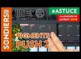 CONTROLER ARTURIA PIGMENTS AVEC ABLETON PUSH2 - Le Calendrier de l'Avent des Astuces Home Studio