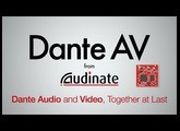 Dante AV: One Solution for Networked Audio and Video - from Audinate