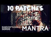 10 Patches on the Random*Source Mantra Serge panel (no talking)