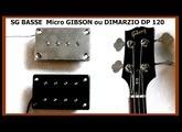 SG BASSE micro GIBSON ou  DIMARZIO DP120