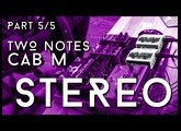 Just get TWO (Notes) - Cab M in Stereo - Part 5/5