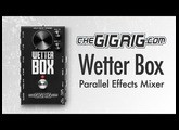 TheGigRig Wetter Box - Create Epic Tones By Blending Your Effects In Parallel!