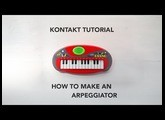 Kontakt Tutorial: How to Make an Arpeggiator (sort of) + FREE TOY PIANO KONTAKT LIBRARY