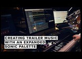Creating Trailer Music With An Expanded Sonic Palette