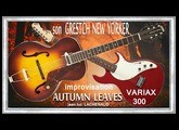 VARIAX 300 Line 6 Son GRESTCH New Yorker AUTUMN LEAVES Jean Luc LACHENAUD