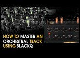 Mastering an Orchestral Track using Black Q