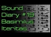 Sound Diary #19 - Basimilus Iteritas