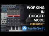 Working in Trigger Mode Version 2.1 Update - AudioSwift