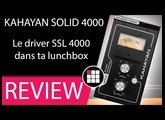 #REVIEW #SB #KAHAYAN SOLID 4000 / Le driver #SSL dans ta lunchbox
