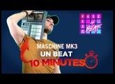 UN BEAT EN 10 MINUTES AVEC MASCHINE MK3 ?!