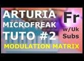 Microfreak #2 - Modulation Matrix Fr+Uk subs