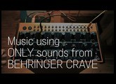 Music using ONLY sounds from BEHRINGER CRAVE