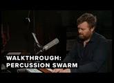 Walkthrough: Percussion Swarm