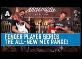 Fender Player Series - The All-New Mex Range at Andertons Music Co.