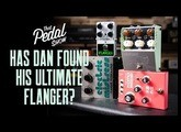 Has Dan Found His Ultimate Flanger Pedal? – That Pedal Show