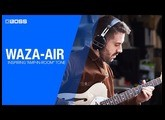 BOSS WAZA-AIR - A Revolutionary New Tone Experience for Guitar