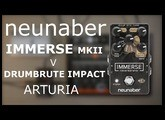 Neunaber IMMERSE MKII v Arturia DRUMBRUTE IMPACT 6 modes 6 cool spots