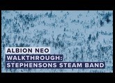 Walkthrough: Albion NEO – Stephensons Steam Band
