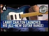 NEW Larry Carlton Electric Guitar Range! - Premium Guitars at Affordable Prices - NAMM 2020