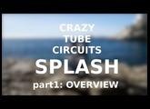 Crazy Tube Circuits Splash   NEW VERSION part1 OVERVIEW