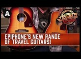 Epiphone's New Range of Vintage Inspired Travel Guitars - Full-Body Tone, but Half the Size!
